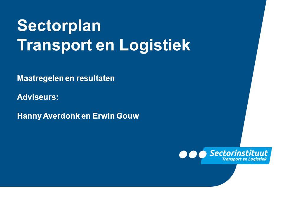 Sectorplan Transport en Logistiek Maatregelen en resultaten Adviseurs: Hanny Averdonk en Erwin Gouw