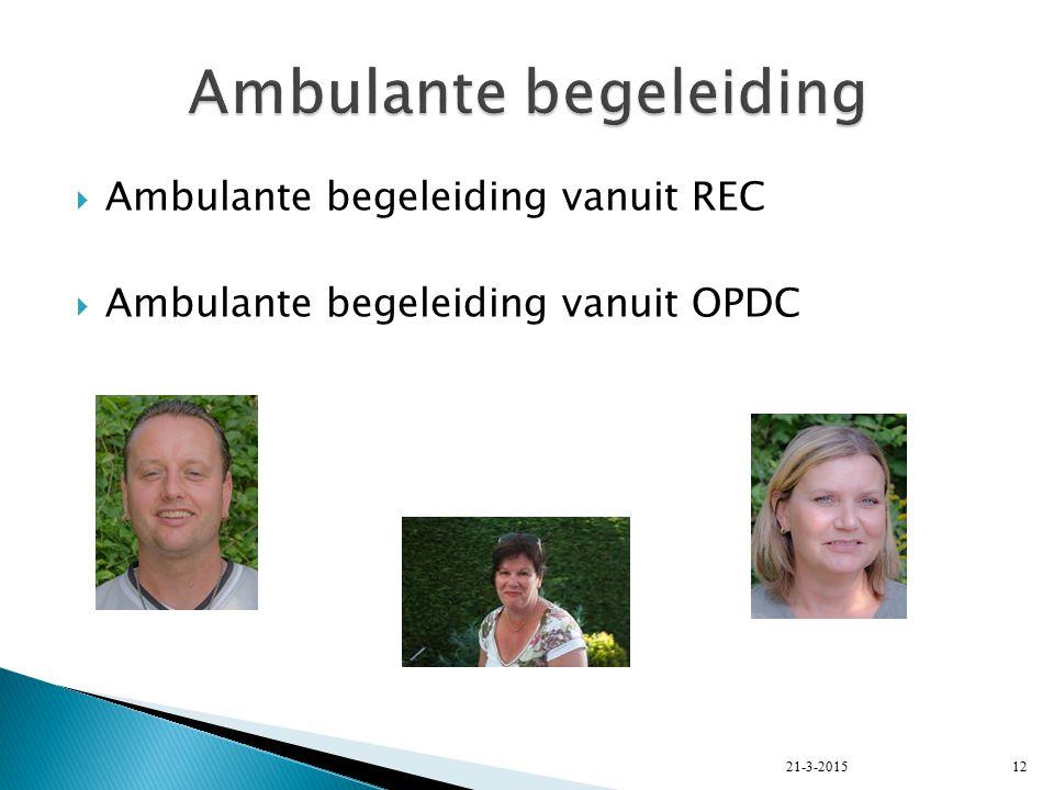  Ambulante begeleiding vanuit REC  Ambulante begeleiding vanuit OPDC 21-3-201512