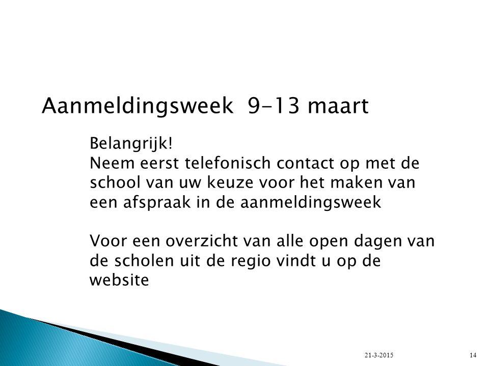 21-3-201514 Aanmeldingsweek 9-13 maart Belangrijk.