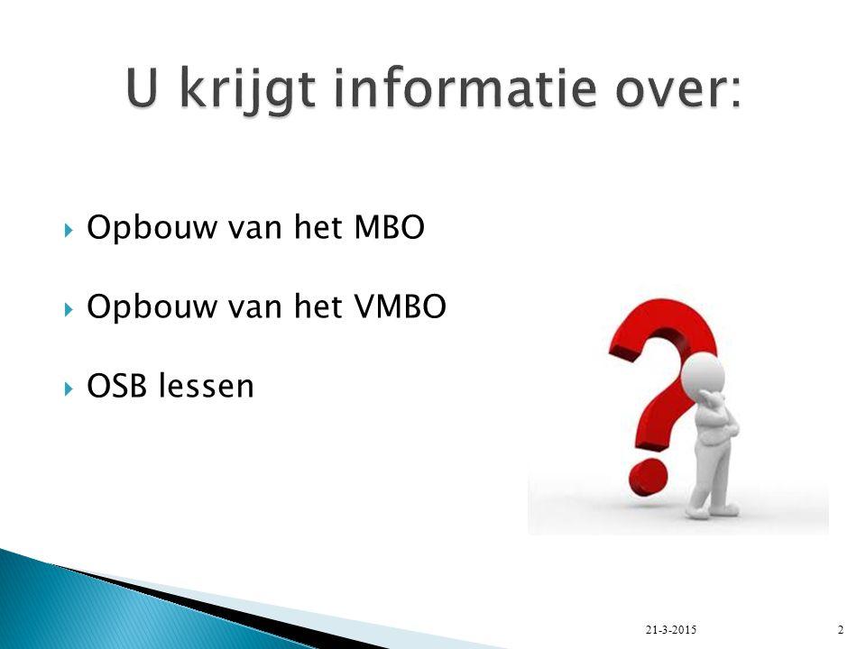  MBO is verdeeld in niveaus 1 t/m 4  Dagopleiding en 'Werken en Leren' op meerdere niveaus mogelijk 21-3-20153
