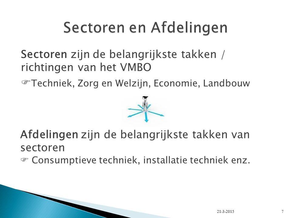 Sectoren zijn de belangrijkste takken / richtingen van het VMBO  Techniek, Zorg en Welzijn, Economie, Landbouw 21-3-20157 Afdelingen zijn de belangrijkste takken van sectoren  Consumptieve techniek, installatie techniek enz.