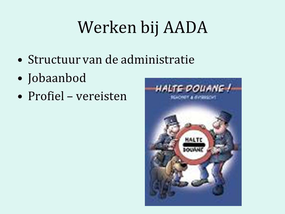 Werken bij AADA Structuur van de administratie Jobaanbod Profiel – vereisten