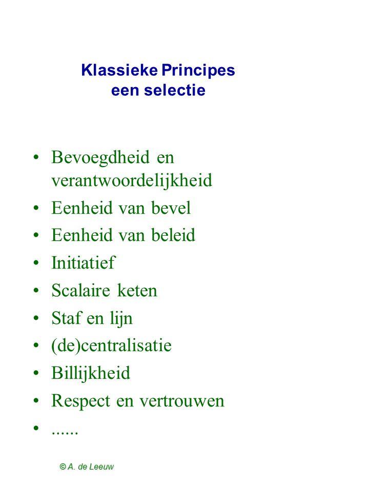 © A. de Leeuw Klassieke Principes een selectie Bevoegdheid en verantwoordelijkheid Eenheid van bevel Eenheid van beleid Initiatief Scalaire keten Staf