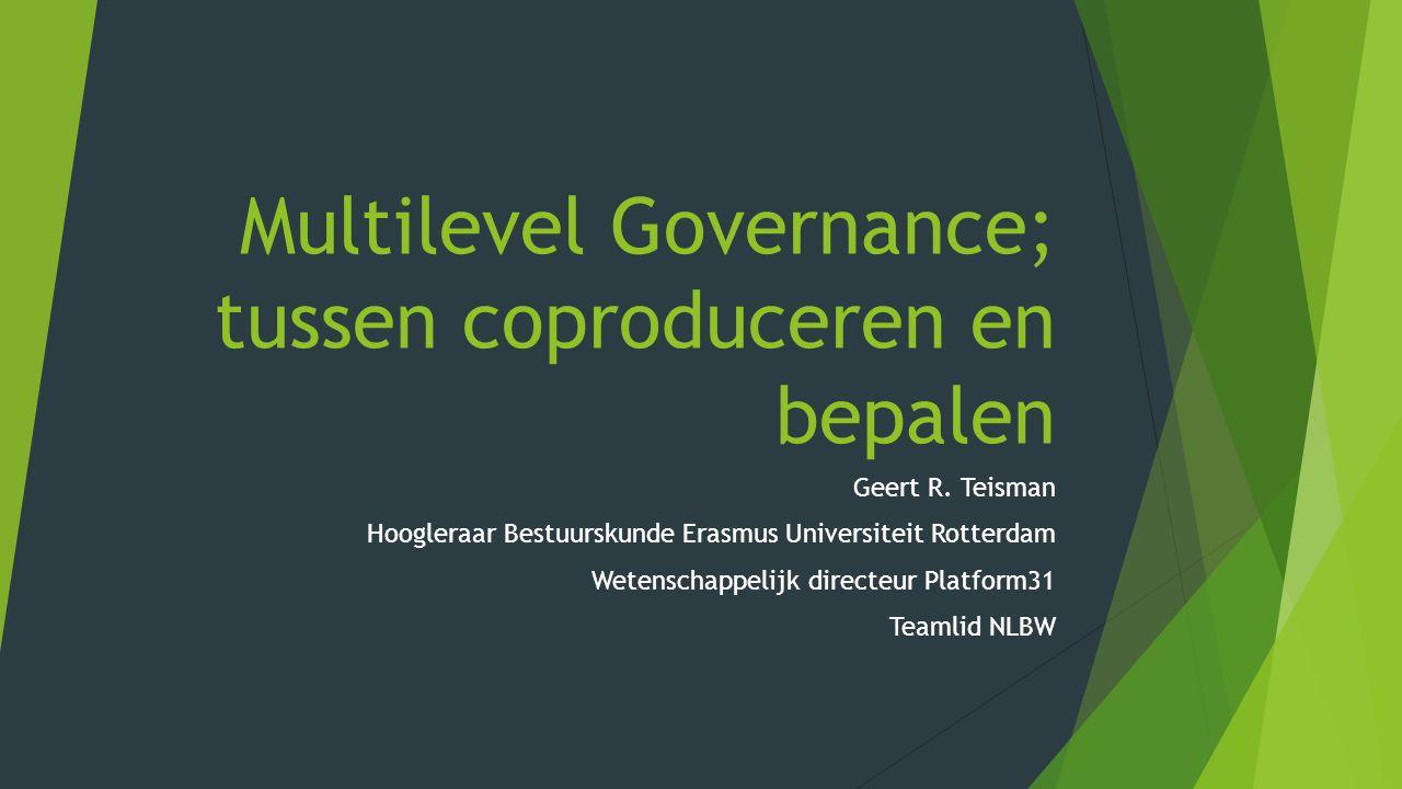 Multilevel Governance; tussen coproduceren en bepalen Geert R.