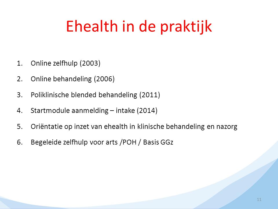 Ehealth in de praktijk 1.Online zelfhulp (2003) 2.Online behandeling (2006) 3.Poliklinische blended behandeling (2011) 4.Startmodule aanmelding – inta