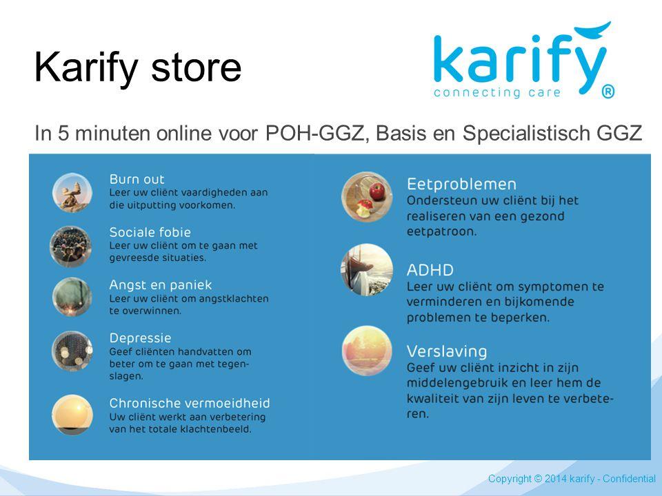 Karify store Copyright © 2014 karify - Confidential In 5 minuten online voor POH-GGZ, Basis en Specialistisch GGZ