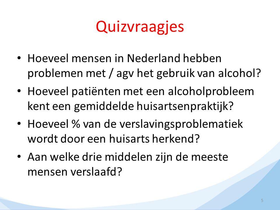 Quizvraagjes Hoeveel mensen in Nederland hebben problemen met / agv het gebruik van alcohol? Hoeveel patiënten met een alcoholprobleem kent een gemidd