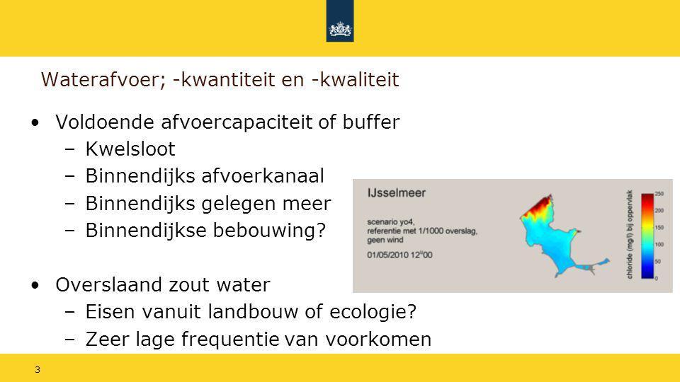 3 Waterafvoer; -kwantiteit en -kwaliteit Voldoende afvoercapaciteit of buffer –Kwelsloot –Binnendijks afvoerkanaal –Binnendijks gelegen meer –Binnendi