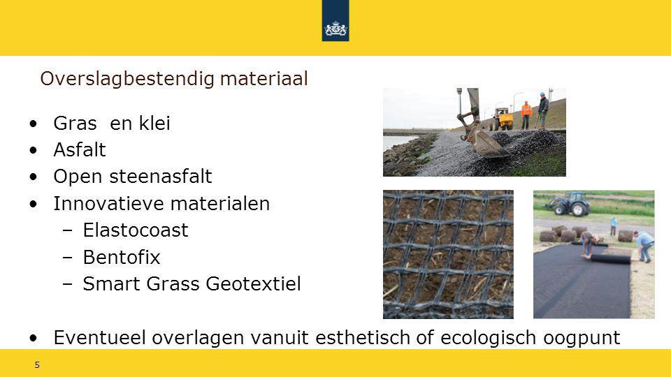 5 Overslagbestendig materiaal Gras en klei Asfalt Open steenasfalt Innovatieve materialen –Elastocoast –Bentofix –Smart Grass Geotextiel Eventueel ove