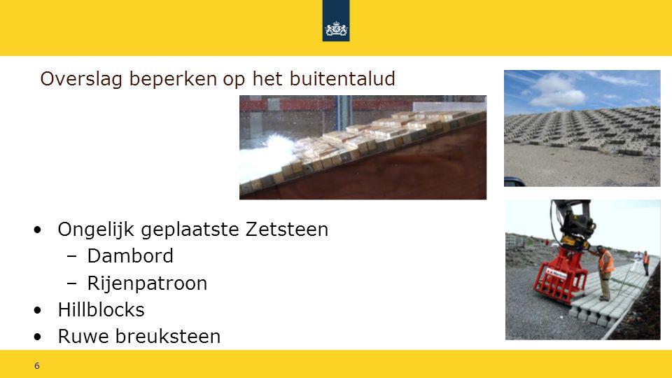 6 Overslag beperken op het buitentalud Ongelijk geplaatste Zetsteen –Dambord –Rijenpatroon Hillblocks Ruwe breuksteen