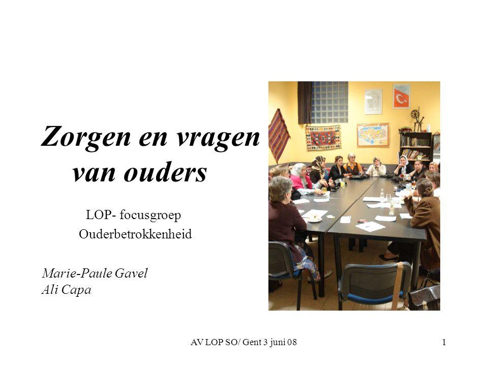 AV LOP SO/ Gent 3 juni 081 Zorgen en vragen van ouders LOP- focusgroep Ouderbetrokkenheid Marie-Paule Gavel Ali Capa