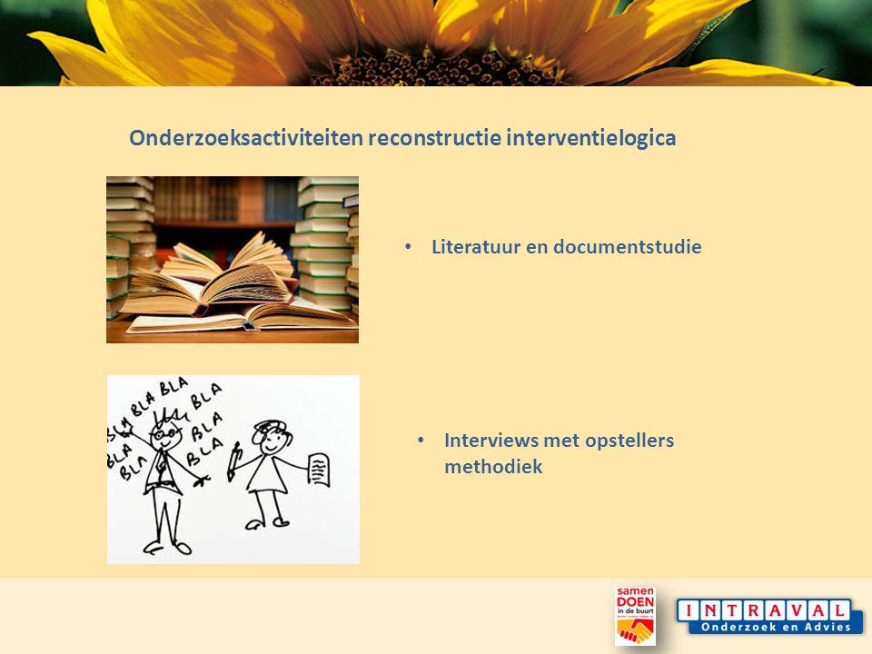 Onderzoeksactiviteiten reconstructie interventielogica Literatuur en documentstudie Interviews met opstellers methodiek