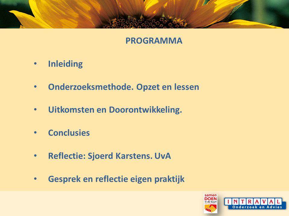 PROGRAMMA Inleiding Onderzoeksmethode. Opzet en lessen Uitkomsten en Doorontwikkeling.