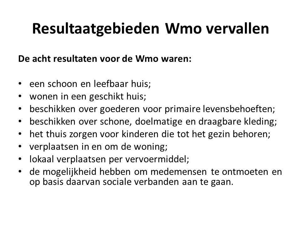 Resultaatgebieden Wmo vervallen De acht resultaten voor de Wmo waren: een schoon en leefbaar huis; wonen in een geschikt huis; beschikken over goedere