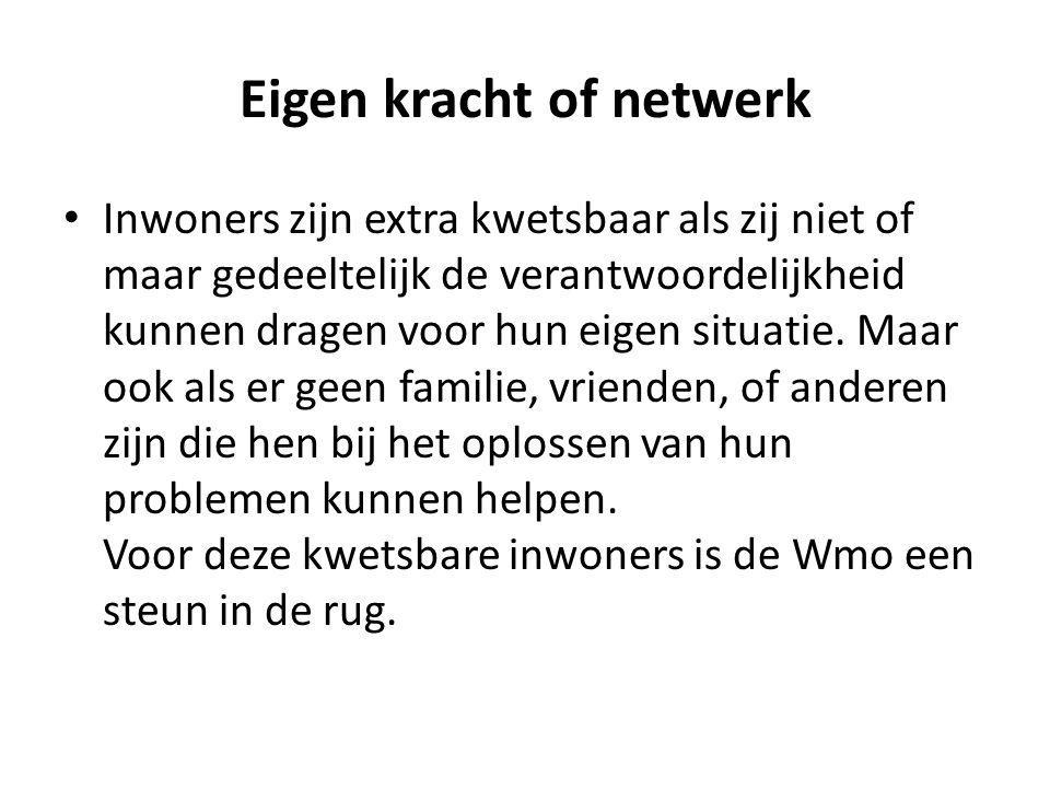 Eigen kracht of netwerk Inwoners zijn extra kwetsbaar als zij niet of maar gedeeltelijk de verantwoordelijkheid kunnen dragen voor hun eigen situatie.