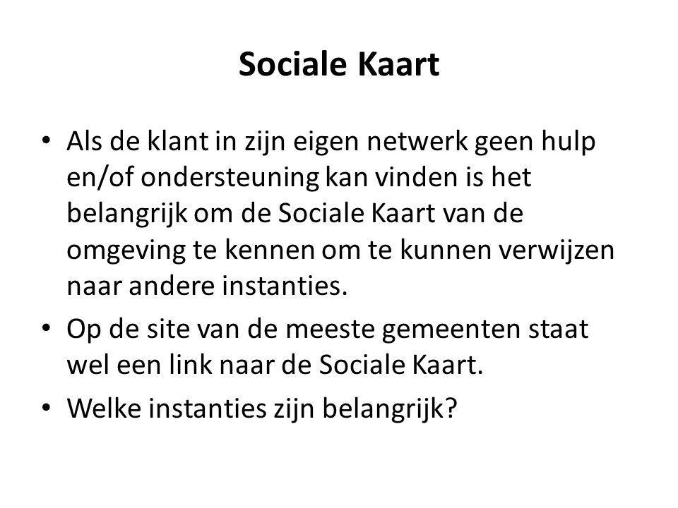 Sociale Kaart Als de klant in zijn eigen netwerk geen hulp en/of ondersteuning kan vinden is het belangrijk om de Sociale Kaart van de omgeving te ken