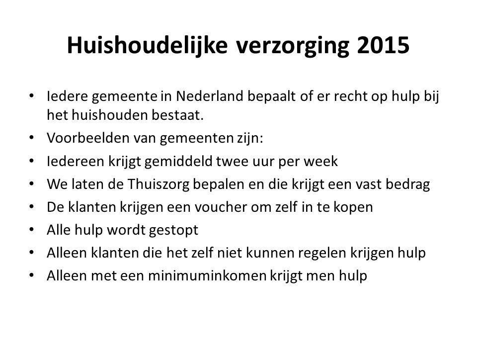 Huishoudelijke verzorging 2015 Iedere gemeente in Nederland bepaalt of er recht op hulp bij het huishouden bestaat. Voorbeelden van gemeenten zijn: Ie