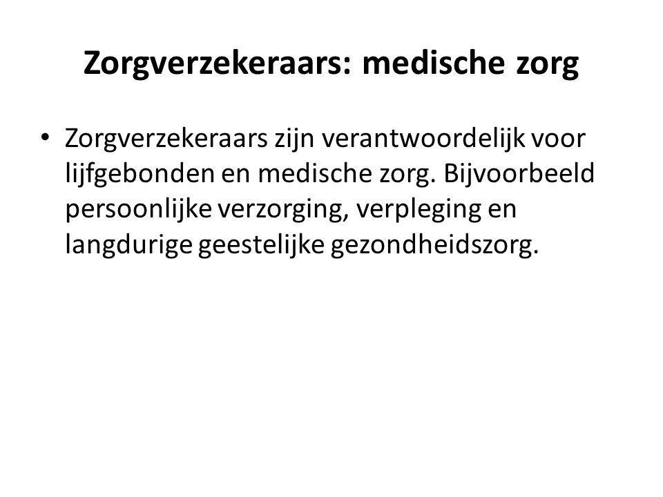 Zorgverzekeraars: medische zorg Zorgverzekeraars zijn verantwoordelijk voor lijfgebonden en medische zorg. Bijvoorbeeld persoonlijke verzorging, verpl