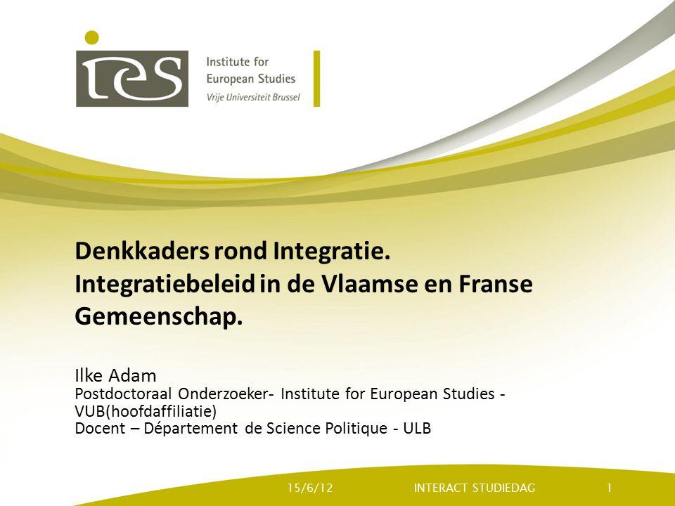 Denkkaders rond Integratie. Integratiebeleid in de Vlaamse en Franse Gemeenschap. Ilke Adam Postdoctoraal Onderzoeker- Institute for European Studies