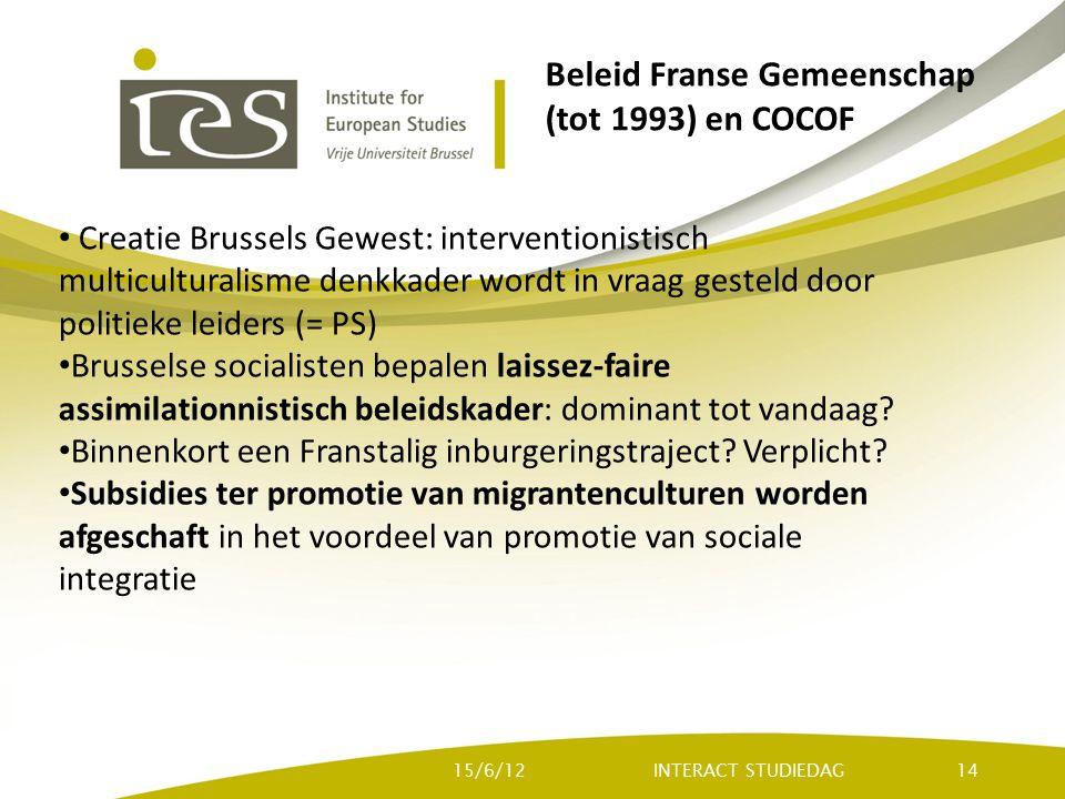 Beleid Franse Gemeenschap (tot 1993) en COCOF Creatie Brussels Gewest: interventionistisch multiculturalisme denkkader wordt in vraag gesteld door politieke leiders (= PS) Brusselse socialisten bepalen laissez-faire assimilationnistisch beleidskader: dominant tot vandaag.