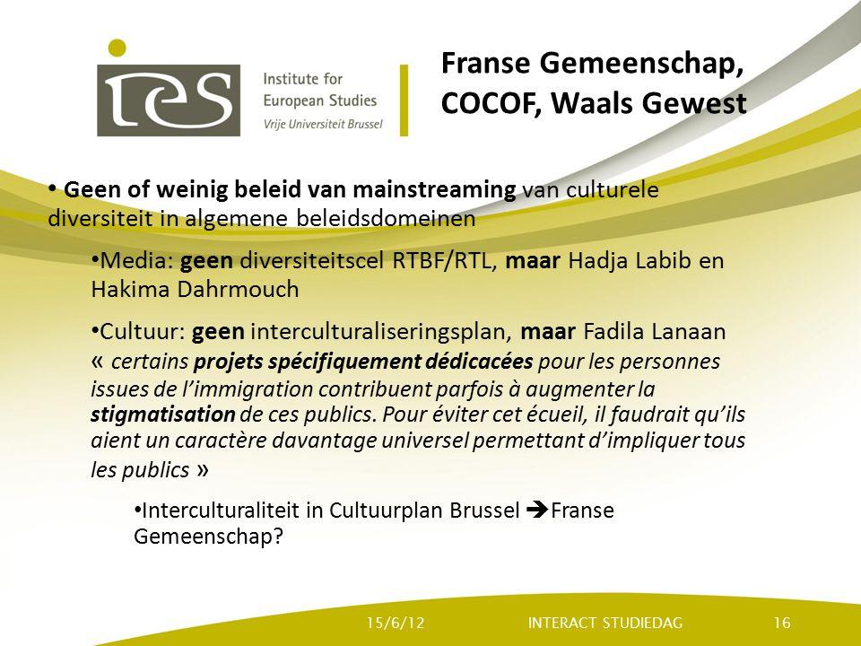 Franse Gemeenschap, COCOF, Waals Gewest Geen of weinig beleid van mainstreaming van culturele diversiteit in algemene beleidsdomeinen Media: geen dive