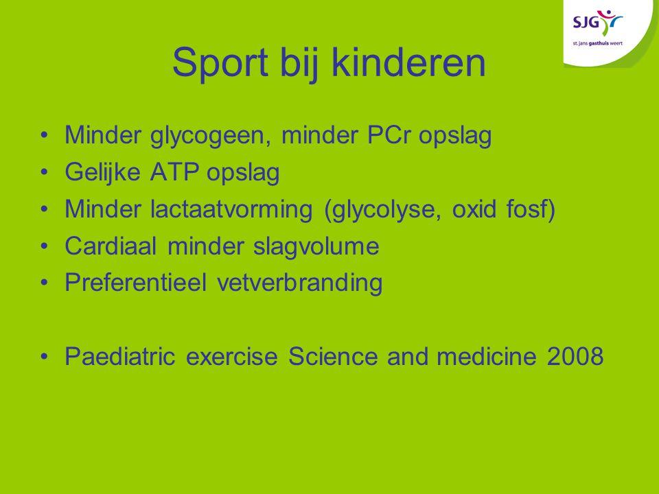 Sport bij kinderen Minder glycogeen, minder PCr opslag Gelijke ATP opslag Minder lactaatvorming (glycolyse, oxid fosf) Cardiaal minder slagvolume Preferentieel vetverbranding Paediatric exercise Science and medicine 2008