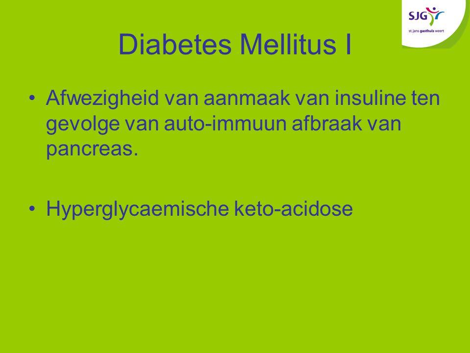 Diabetes Mellitus I Afwezigheid van aanmaak van insuline ten gevolge van auto-immuun afbraak van pancreas.