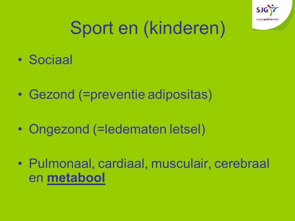 Sport en (kinderen) Sociaal Gezond (=preventie adipositas) Ongezond (=ledematen letsel) Pulmonaal, cardiaal, musculair, cerebraal en metabool