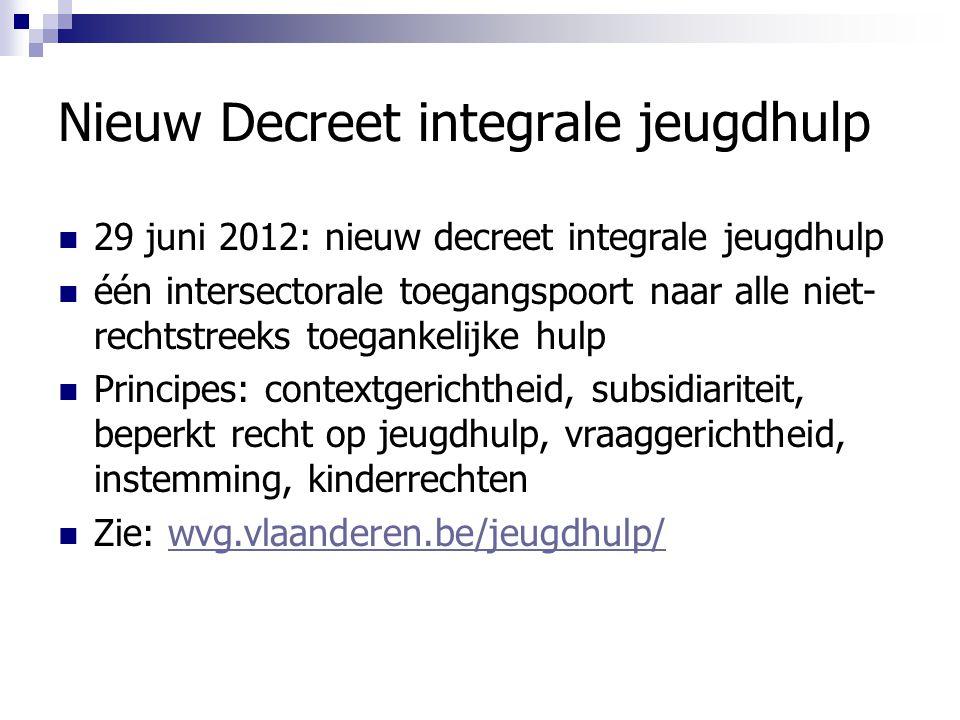 Nieuw Decreet integrale jeugdhulp 29 juni 2012: nieuw decreet integrale jeugdhulp één intersectorale toegangspoort naar alle niet- rechtstreeks toegan