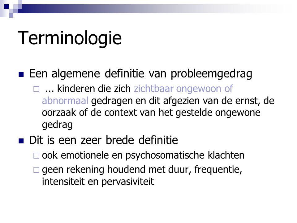 Terminologie Een algemene definitie van probleemgedrag ... kinderen die zich zichtbaar ongewoon of abnormaal gedragen en dit afgezien van de ernst, d