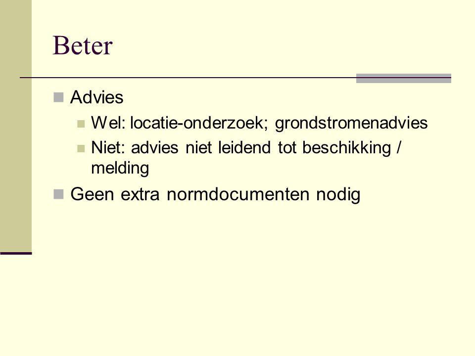 Beter Advies Wel: locatie-onderzoek; grondstromenadvies Niet: advies niet leidend tot beschikking / melding Geen extra normdocumenten nodig