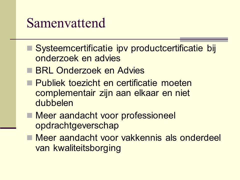 Samenvattend Systeemcertificatie ipv productcertificatie bij onderzoek en advies BRL Onderzoek en Advies Publiek toezicht en certificatie moeten compl