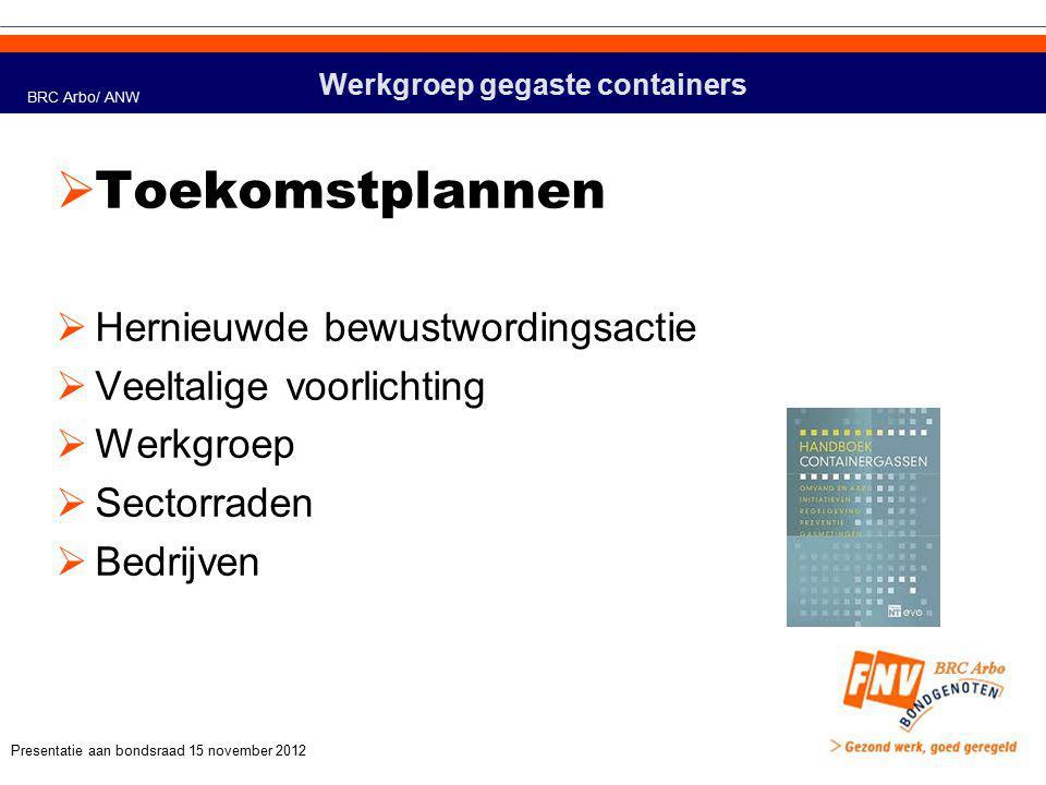 Werkgroep gegaste containers  Steun en bekrachtiging  De BRC ARBO en haar werkgroep gegaste containers wil echt vakbondswerk maken van gewoon goed, veilig en gezond werk.