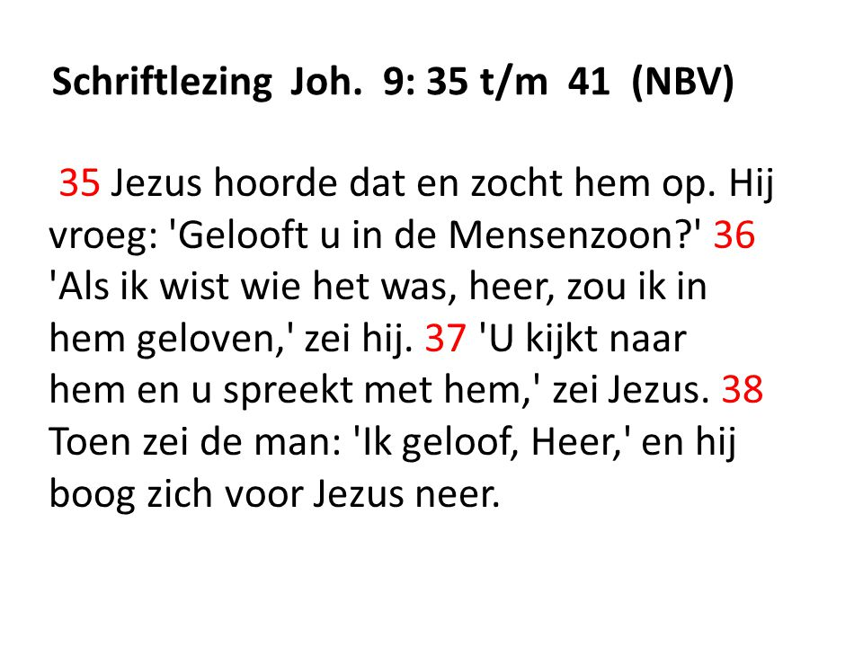 Schriftlezing Joh.9: 35 t/m 41 (NBV) 35 Jezus hoorde dat en zocht hem op.
