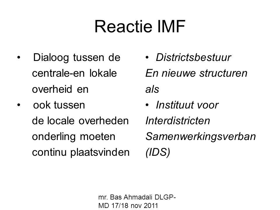 mr. Bas Ahmadali DLGP- MD 17/18 nov 2011 Reactie IMF Dialoog tussen de centrale-en lokale overheid en ook tussen de locale overheden onderling moeten