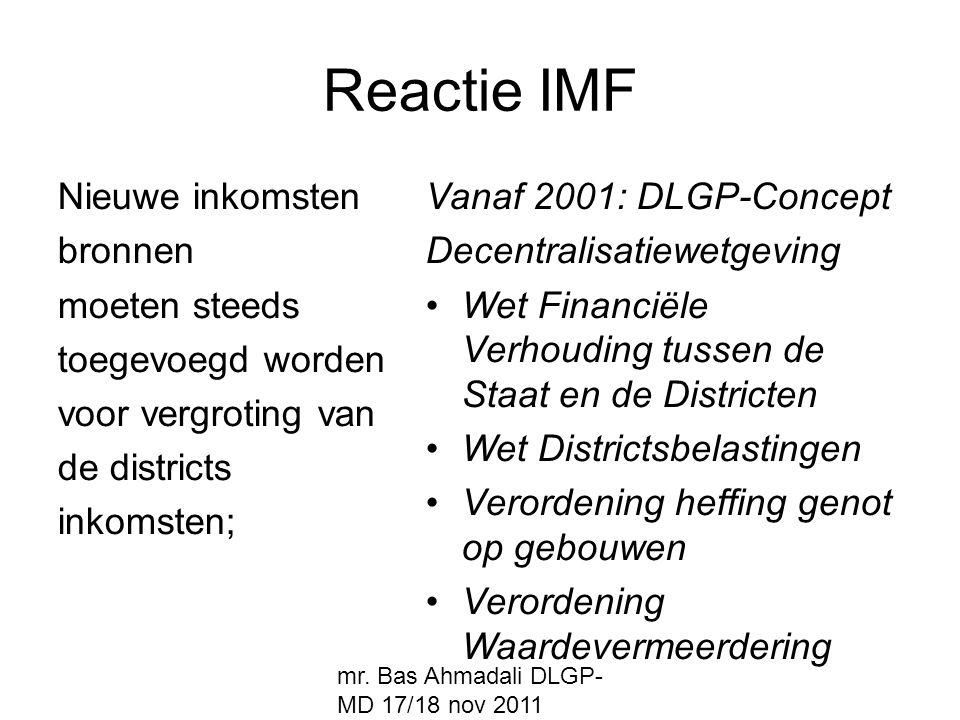 mr. Bas Ahmadali DLGP- MD 17/18 nov 2011 Reactie IMF Nieuwe inkomsten bronnen moeten steeds toegevoegd worden voor vergroting van de districts inkomst