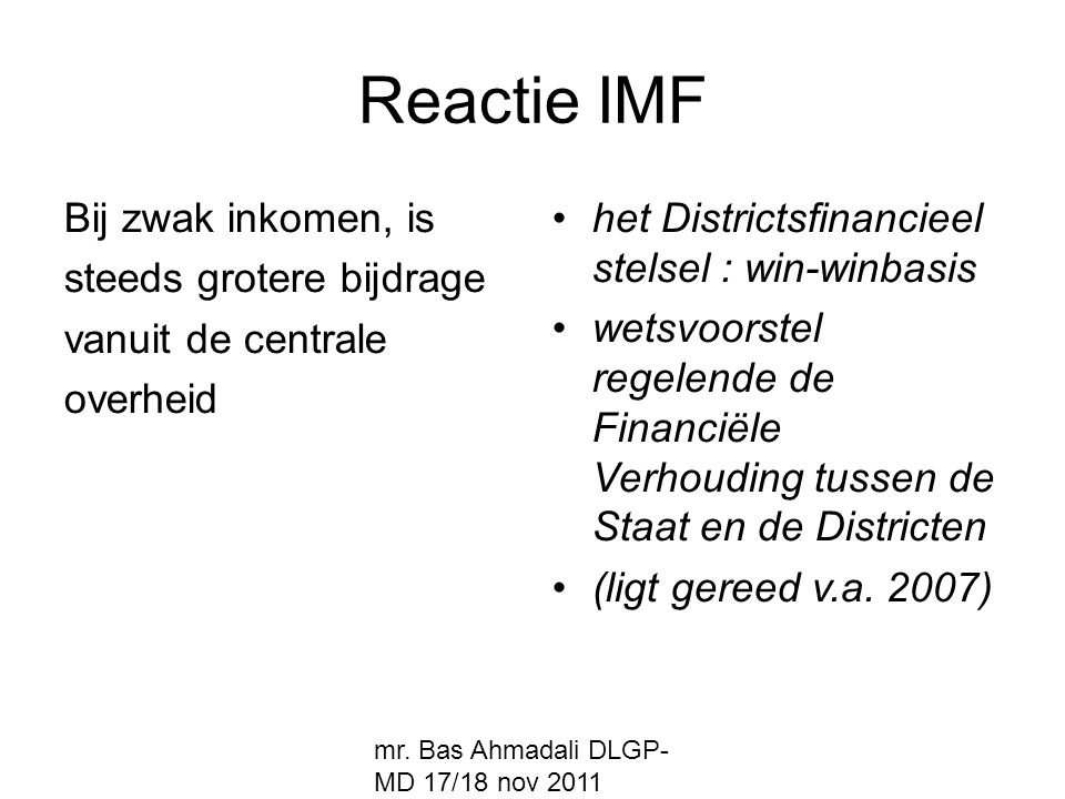 mr. Bas Ahmadali DLGP- MD 17/18 nov 2011 Reactie IMF Bij zwak inkomen, is steeds grotere bijdrage vanuit de centrale overheid het Districtsfinancieel