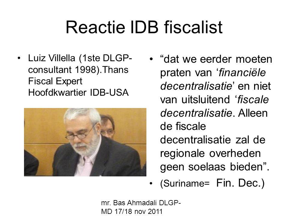 "mr. Bas Ahmadali DLGP- MD 17/18 nov 2011 Reactie IDB fiscalist Luiz Villella (1ste DLGP- consultant 1998).Thans Fiscal Expert Hoofdkwartier IDB-USA ""d"