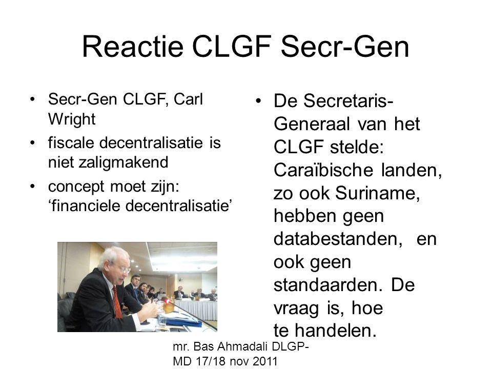 mr. Bas Ahmadali DLGP- MD 17/18 nov 2011 Reactie CLGF Secr-Gen Secr-Gen CLGF, Carl Wright fiscale decentralisatie is niet zaligmakend concept moet zij