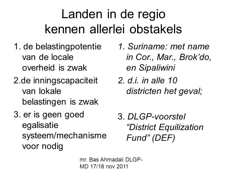 mr. Bas Ahmadali DLGP- MD 17/18 nov 2011 Landen in de regio kennen allerlei obstakels 1. de belastingpotentie van de locale overheid is zwak 2.de inni