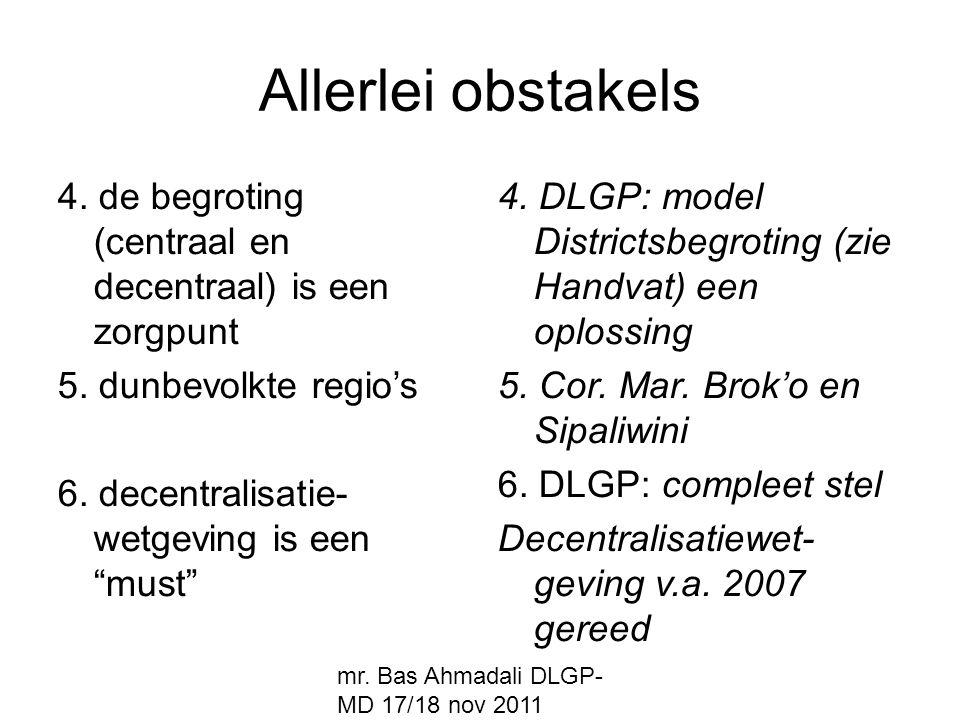 mr. Bas Ahmadali DLGP- MD 17/18 nov 2011 Allerlei obstakels 4. de begroting (centraal en decentraal) is een zorgpunt 5. dunbevolkte regio's 6. decentr