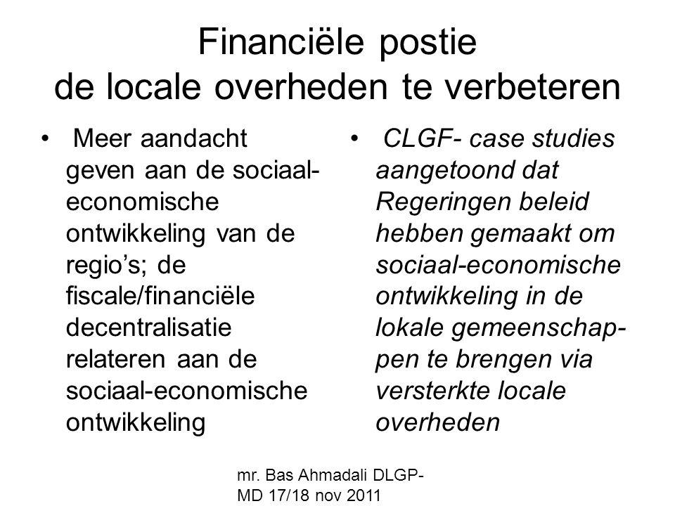 mr. Bas Ahmadali DLGP- MD 17/18 nov 2011 Financiële postie de locale overheden te verbeteren Meer aandacht geven aan de sociaal- economische ontwikkel