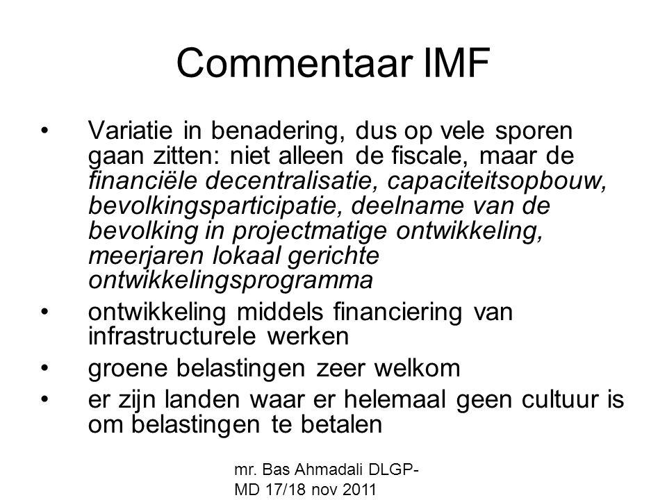mr. Bas Ahmadali DLGP- MD 17/18 nov 2011 Commentaar IMF Variatie in benadering, dus op vele sporen gaan zitten: niet alleen de fiscale, maar de financ