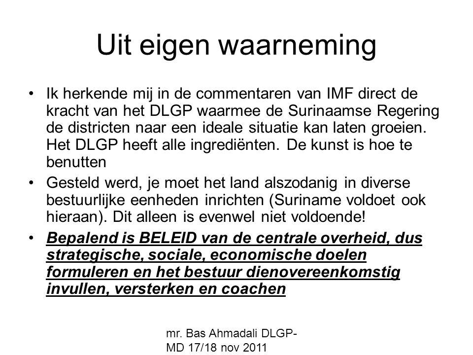 mr. Bas Ahmadali DLGP- MD 17/18 nov 2011 Uit eigen waarneming Ik herkende mij in de commentaren van IMF direct de kracht van het DLGP waarmee de Surin