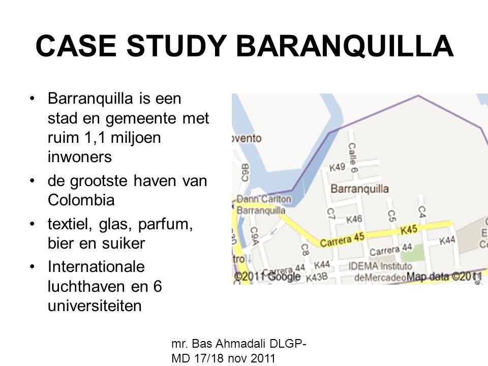 mr. Bas Ahmadali DLGP- MD 17/18 nov 2011 CASE STUDY BARANQUILLA Barranquilla is een stad en gemeente met ruim 1,1 miljoen inwoners de grootste haven v