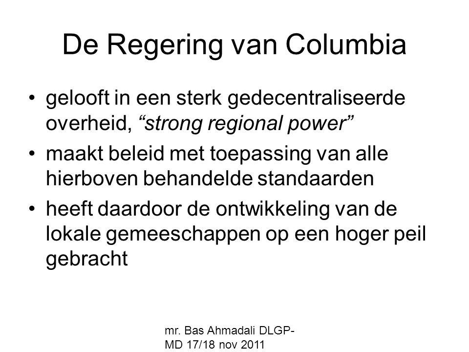 "mr. Bas Ahmadali DLGP- MD 17/18 nov 2011 De Regering van Columbia gelooft in een sterk gedecentraliseerde overheid, ""strong regional power"" maakt bele"