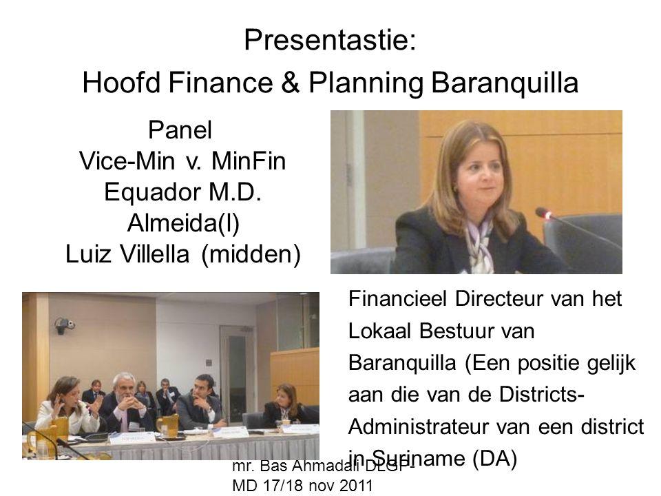 mr. Bas Ahmadali DLGP- MD 17/18 nov 2011 Presentastie: Hoofd Finance & Planning Baranquilla Financieel Directeur van het Lokaal Bestuur van Baranquill