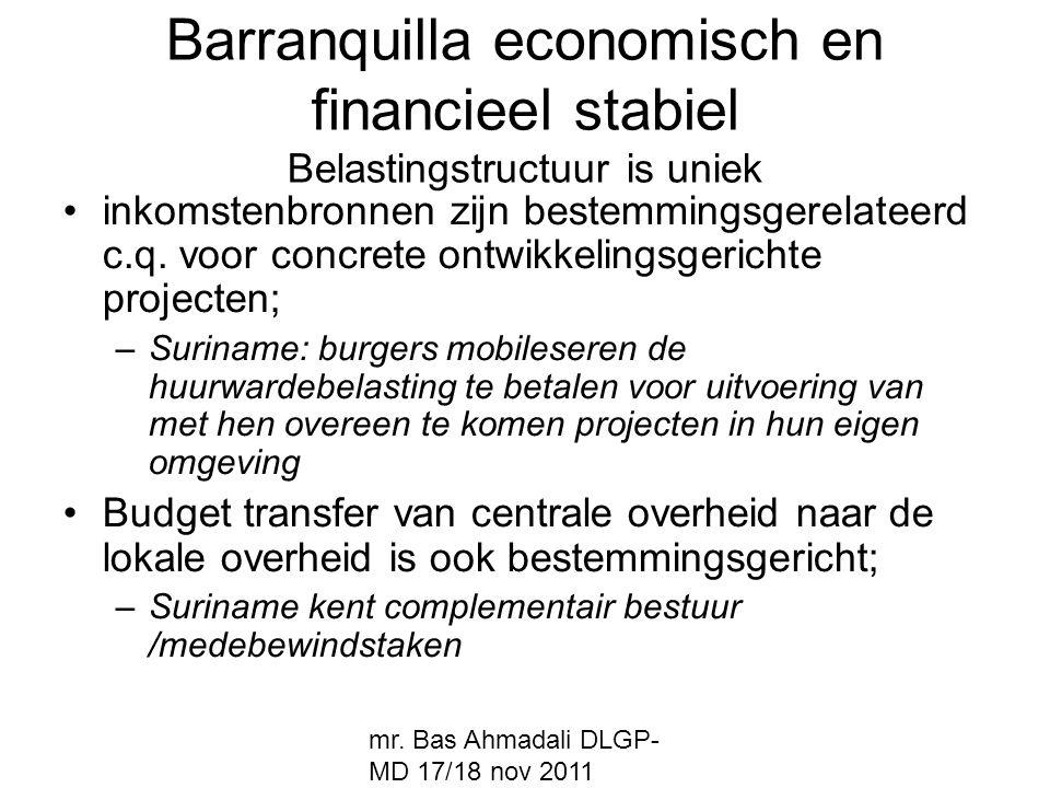 mr. Bas Ahmadali DLGP- MD 17/18 nov 2011 Barranquilla economisch en financieel stabiel Belastingstructuur is uniek inkomstenbronnen zijn bestemmingsge