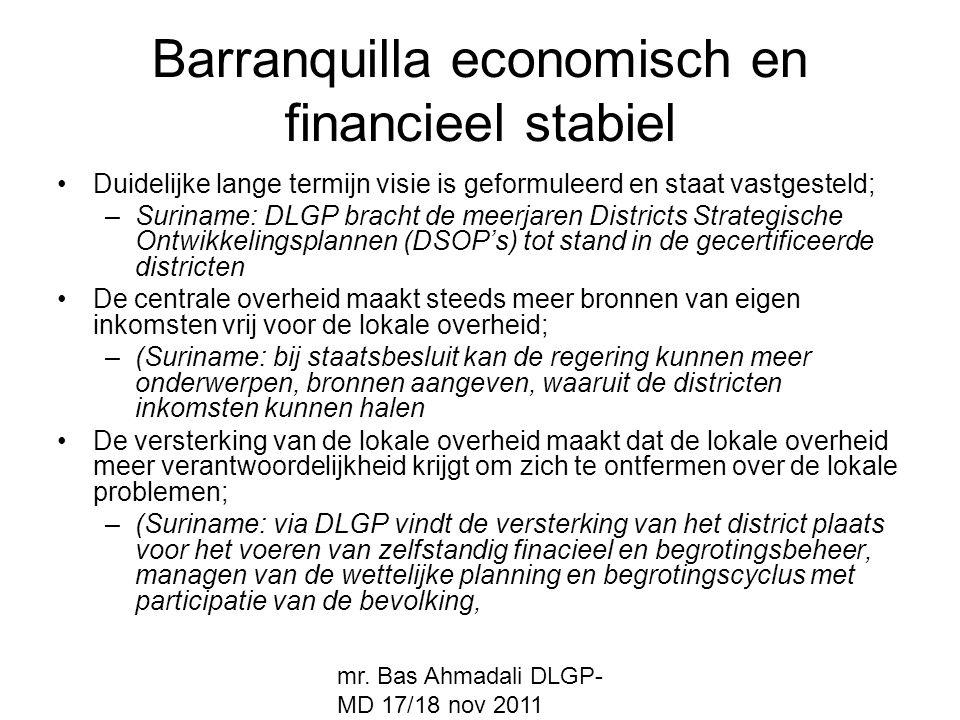 mr. Bas Ahmadali DLGP- MD 17/18 nov 2011 Barranquilla economisch en financieel stabiel Duidelijke lange termijn visie is geformuleerd en staat vastges