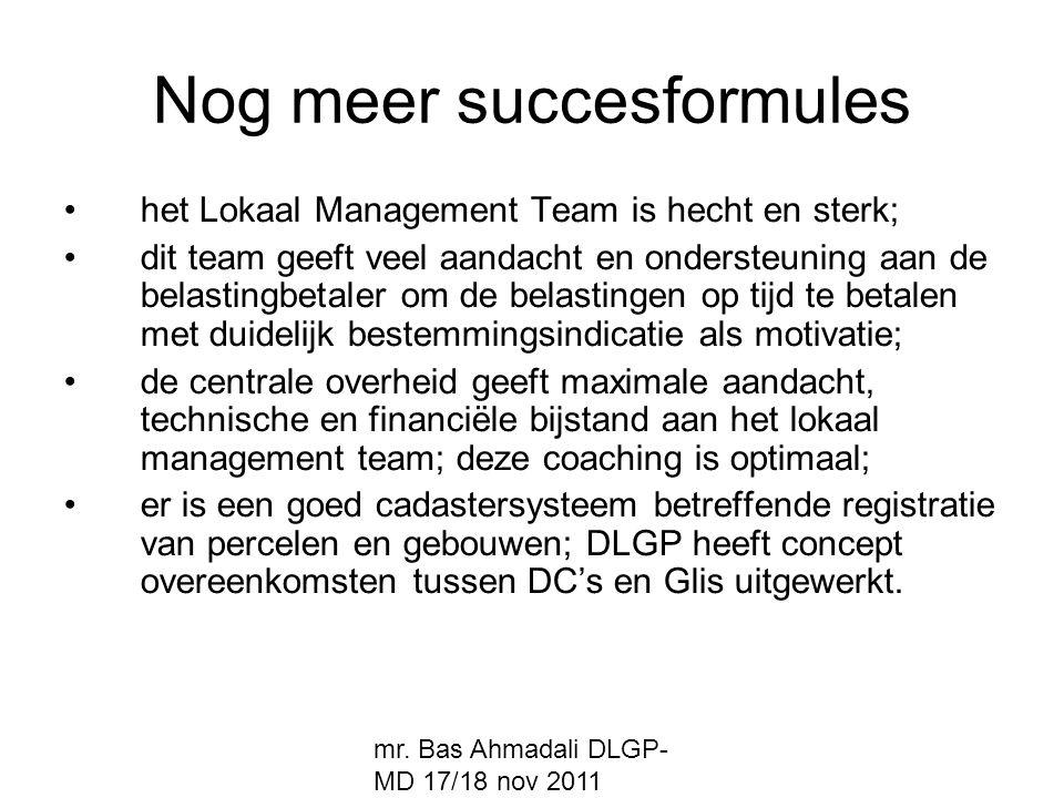 mr. Bas Ahmadali DLGP- MD 17/18 nov 2011 Nog meer succesformules het Lokaal Management Team is hecht en sterk; dit team geeft veel aandacht en onderst